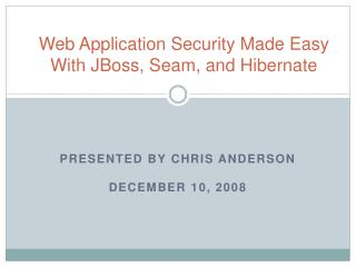 Web Application Security Made Easy With JBoss, Seam, and Hibernate