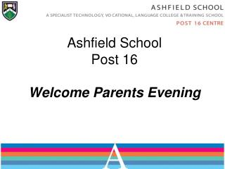 Ashfield School Post 16  Welcome Parents Evening