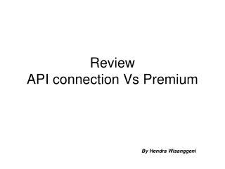 Review  API connection Vs Premium