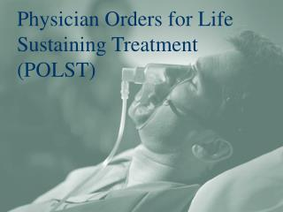 Physician Orders for Life  Sustaining Treatment (POLST)