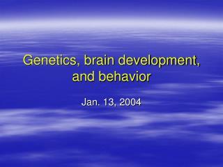 Genetics, brain development, and behavior