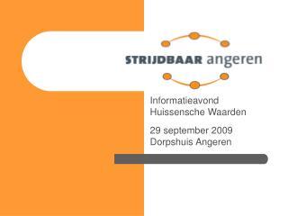 Informatieavond Huissensche Waarden 29 september 2009 Dorpshuis Angeren
