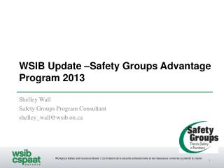 WSIB Update –Safety Groups Advantage Program 2013
