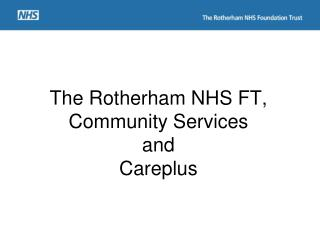 The Rotherham NHS FT,  Community Services and Careplus