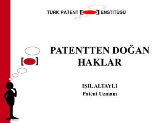 PATENTTEN DOĞAN HAKLAR IŞIL ALTAYLI Patent Uzmanı
