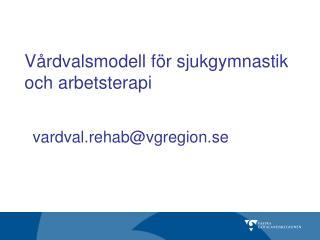 Vårdvalsmodell för sjukgymnastik och arbetsterapi vardval.rehab@vgregion.se