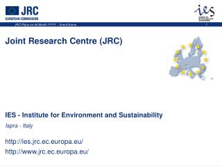 IES - Institute for Environment and Sustainability Ispra - Italy ies.jrc.ec.europa.eu/