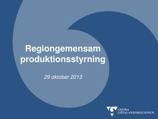 Regiongemensam produktionsstyrning 29 oktober 2013
