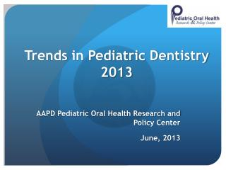 Trends in Pediatric Dentistry 2013