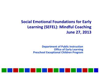 Social Emotional Foundations for Early Learning (SEFEL): Mindful Coaching June 27, 2013