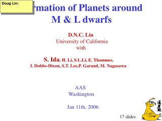 Formation of Planets around  M & L dwarfs