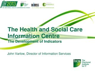 The Health  and Social Care Information  Centre The  Development of  Indicators
