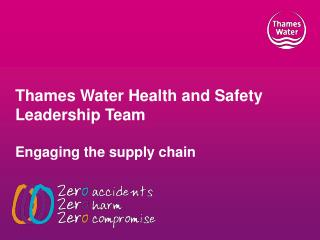 Thames Water Health and Safety Leadership Team  Engaging the supply chain