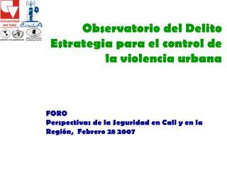 Observatorio del Delito Estrategia para el control de la violencia urbana