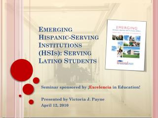 Emerging Hispanic-Serving Institutions (HSIs): Serving Latino Students