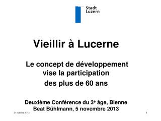 Vieillir  à Lucerne  Le concept de développement vise la participation des plus de 60 ans