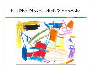 Filling-In Children's Phrases
