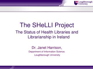 The  SHeLLI  Project The Status of Health Libraries and Librarianship in Ireland