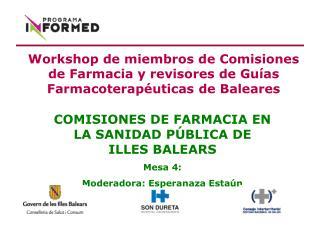 COMISIONES DE FARMACIA EN LA SANIDAD PÚBLICA DE ILLES BALEARS Mesa 4: