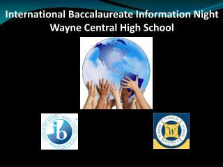 International Baccalaureate  Information Night Wayne Central High School