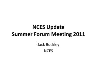 NCES Update Summer Forum Meeting 2011