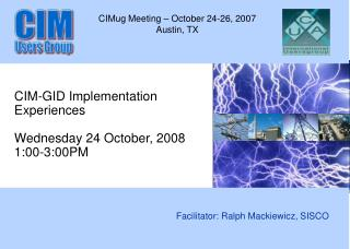 CIM-GID Implementation Experiences Wednesday 24 October, 2008 1:00-3:00PM