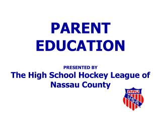 PARENT EDUCATION  PRESENTED BY The High School Hockey League of Nassau County