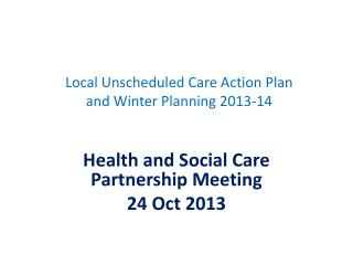 Local Unscheduled Care Action Plan and Winter Planning 2013-14
