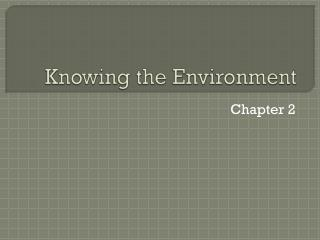 Knowing the Environment