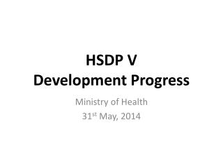 HSDP V Development Progress