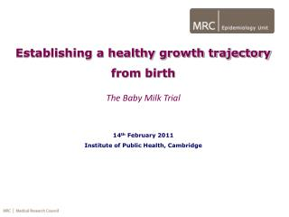 Establishing a healthy growth trajectory from birth The Baby Milk Trial 14 th  February 2011