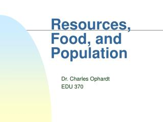 Resources, Food, and Population