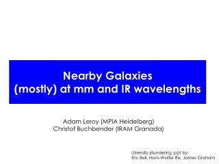 Nearby Galaxies (mostly) at mm and IR  wavelengths