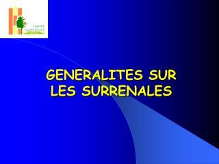 GENERALITES SUR LES SURRENALES