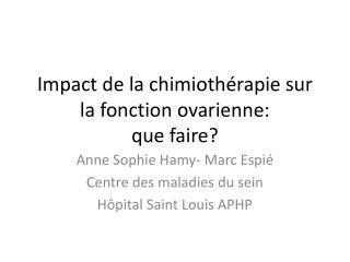 Impact de la chimiothérapie sur la fonction ovarienne:  que faire?
