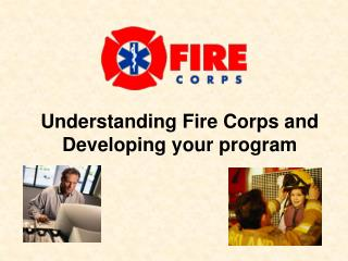Understanding Fire Corps and Developing your program