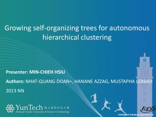 Presenter : MIN-CHIEH HSIU Authors:  Nhat-Quang  Doan∗,  Hanane Azzag , Mustapha  Lebbah 2013  NN