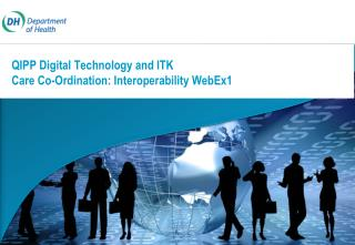 QIPP Digital Technology and ITK Care Co-Ordination: Interoperability WebEx1