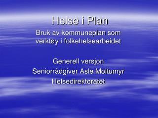 Helse i Plan Bruk av kommuneplan som verkt�y i folkehelsearbeidet Generell versjon