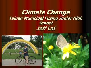 Climate Change Tainan Municipal Fusing Junior High School Jeff Lai