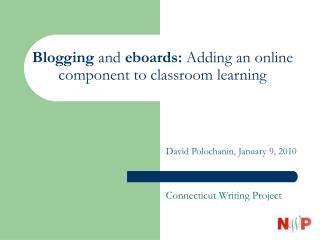 Blogging  and  eboards:  Adding an online component to classroom learning