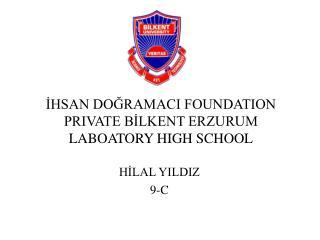 İHSAN DOĞRAMACI FOUNDATION  PRIVATE BİLKENT  ERZURUM LABOATORY HIGH SCHOOL