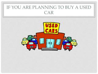 If you are planning to buy a used car