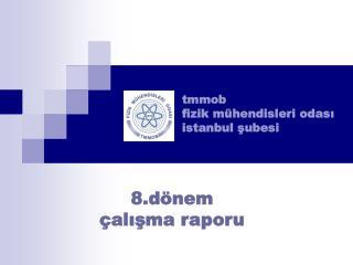 8.dönem  çalışma raporu