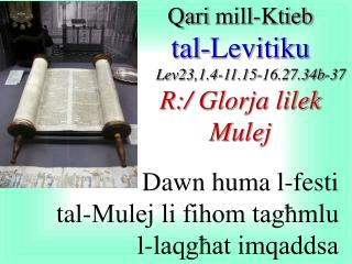 Qari  mill- Ktieb tal-Levitiku Lev23,1.4-11.15-16.27.34b-37 R:/  Glorja lilek Mulej