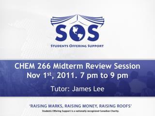 CHEM 266 Midterm Review Session Nov 1 st , 2011. 7 pm to 9 pm