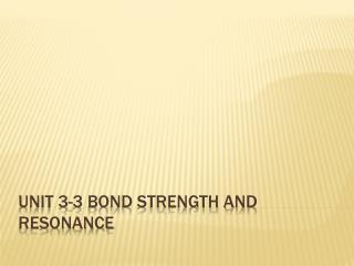 Unit 3-3 Bond strength and Resonance