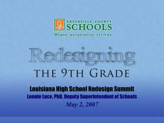 Louisiana High School Redesign Summit Lonnie Luce, PhD, Deputy Superintendent of Schools