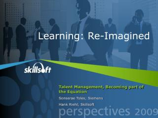 Talent Management, Becoming part of the Equation Sonserae Toles; Siemens Hank Riehl; Skillsoft