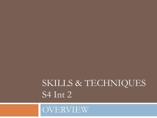 SKILLS & TECHNIQUES S4 Int 2